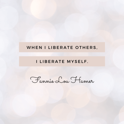 """Fannie Lou Hamer quote graphic that reads: """"When I liberate others, I liberate myself."""""""