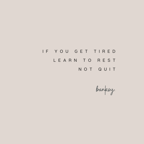"""A quote by Banksy that reads: """"If you get tired,  learn to rest, not quit."""""""