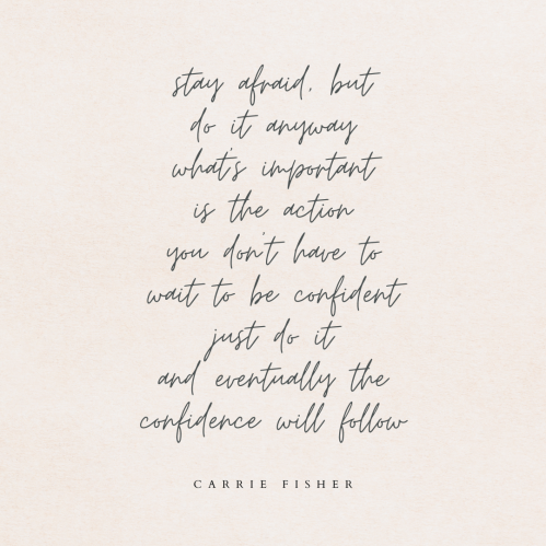 """A quote by Carrie Fisher that reads: """" Stay afraid, but do it anyway. What's important is the action. You don't have to wait to be confident, just do it and eventually the confidence will follow."""""""