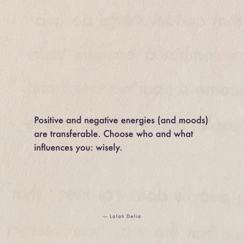 """A quote by Lalah Delia that reads: """"Positive and negative energies (and moods) are transferable. Choose who and what influences you: wisely."""""""