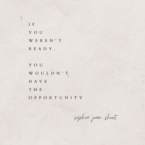 """A quote by Sophia Joan Short that reads: """"If you weren't ready, you wouldn't have the opportunity."""""""